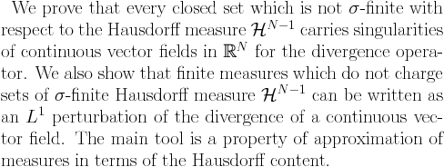 We prove that every closed set which is not $\sigma$-finite with respect to the Hausdorff measure $\mathcal{H}^{N-1}$ carries singularities of continuous vector fields in $\mathbb{R}^N$ for the divergence operator. We also show that finite measures which do not charge sets of $sigma$-finite Hausdorff measure $\mathcal{H}^{N-1}$ can be written as an $L^1$ perturbation of the divergence of a continuous vector field. The main tool is a property of approximation of measures in terms of the Hausdorff content.